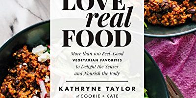 Love Real Food: More Than 100 Feel-Good Vegetarian Favorites to Delight the Senses and Nourish t he Body