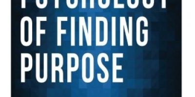 The Psychology of Finding Purpose: Essential Life Lessons on Finding Your Passion, Living with Purpose, and Doing Work You Love